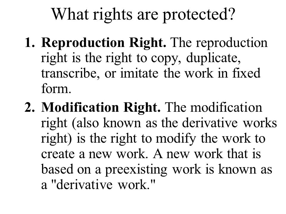 What rights are protected. 1.Reproduction Right.