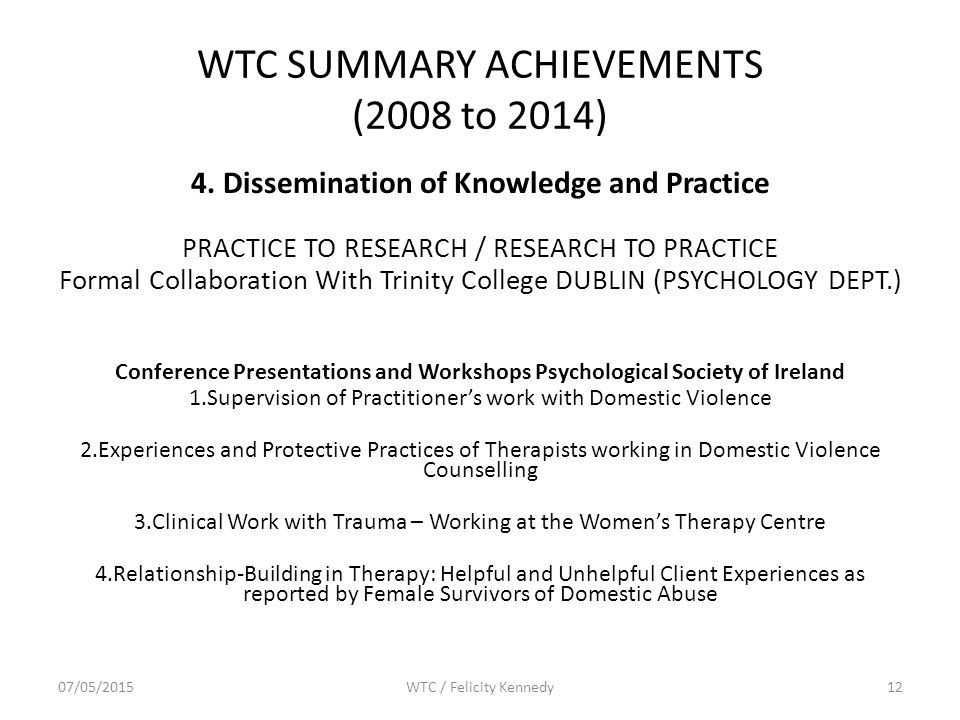 WTC SUMMARY ACHIEVEMENTS (2008 to 2014) 4. Dissemination of Knowledge and Practice PRACTICE TO RESEARCH / RESEARCH TO PRACTICE Formal Collaboration Wi