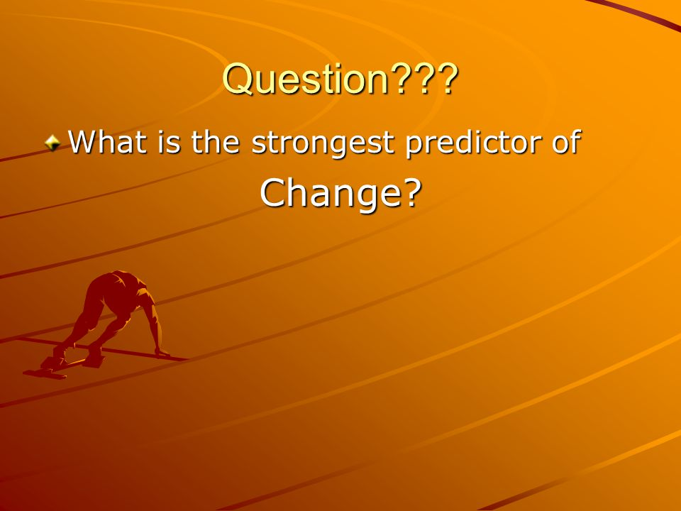 Question What is the strongest predictor of Change