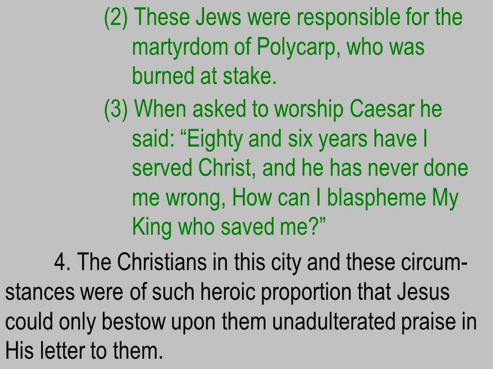 (2) These Jews were responsible for the martyrdom of Polycarp, who was burned at stake.