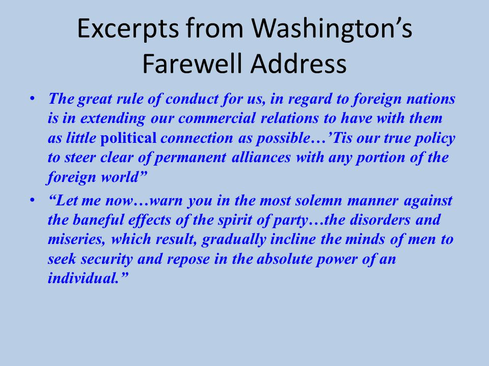 Excerpts from Washington's Farewell Address The great rule of conduct for us, in regard to foreign nations is in extending our commercial relations to