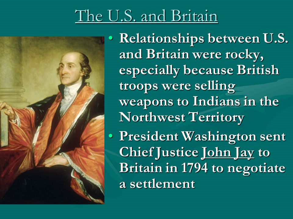 Jay's Treaty British agreed to abandon NW forts.In return, U.S.