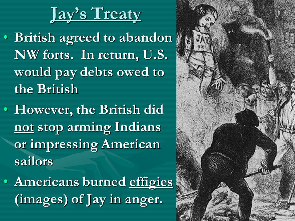 Jay's Treaty British agreed to abandon NW forts. In return, U.S.