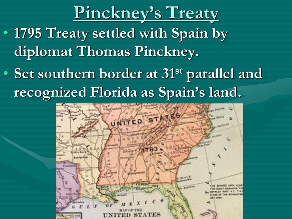 Pinckney's Treaty 1795 Treaty settled with Spain by diplomat Thomas Pinckney.1795 Treaty settled with Spain by diplomat Thomas Pinckney.