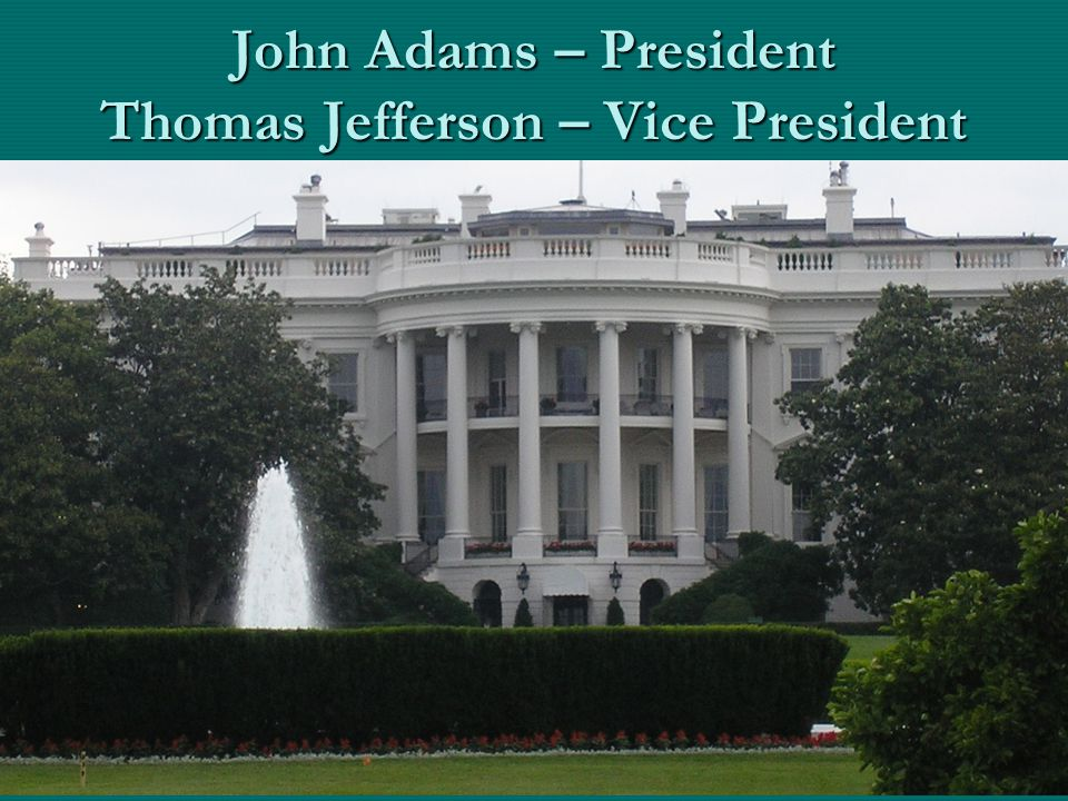 John Adams – President Thomas Jefferson – Vice President