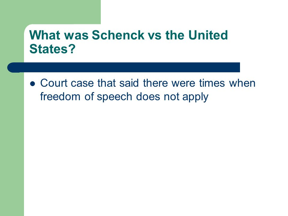 What was Schenck vs the United States? Court case that said there were times when freedom of speech does not apply