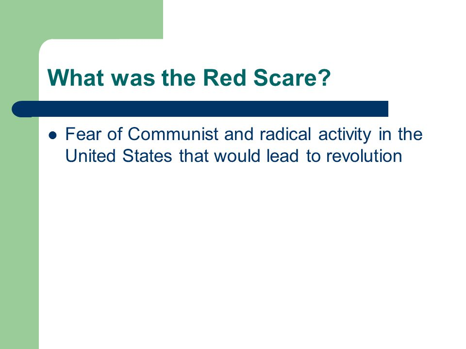 What was the Red Scare? Fear of Communist and radical activity in the United States that would lead to revolution