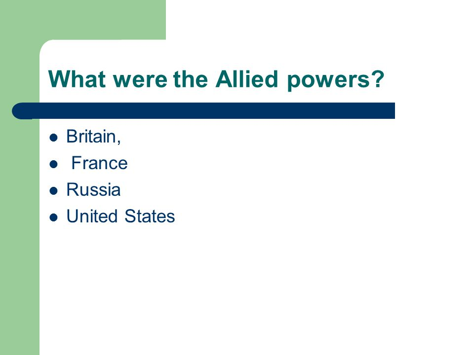 What were the Allied powers? Britain, France Russia United States