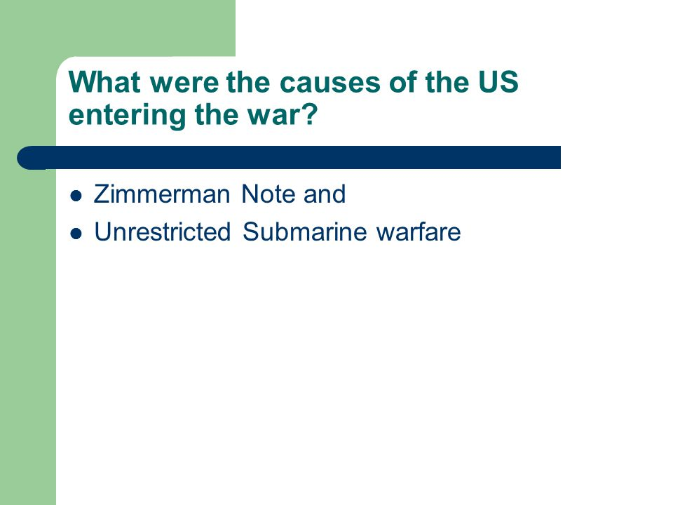 What were the causes of the US entering the war? Zimmerman Note and Unrestricted Submarine warfare