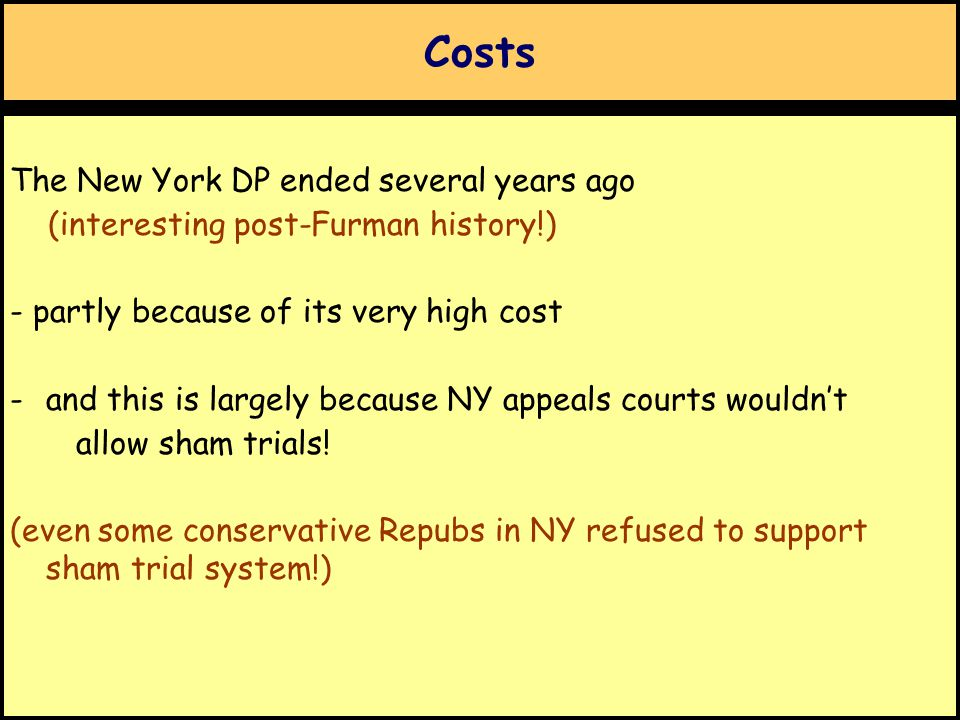 Costs The New York DP ended several years ago (interesting post-Furman history!) - partly because of its very high cost -and this is largely because N