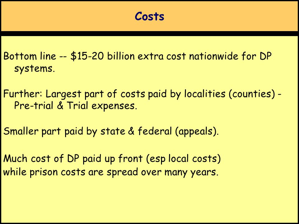 Costs Bottom line -- $15-20 billion extra cost nationwide for DP systems. Further: Largest part of costs paid by localities (counties) - Pre-trial & T