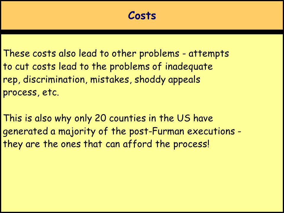 Costs These costs also lead to other problems - attempts to cut costs lead to the problems of inadequate rep, discrimination, mistakes, shoddy appeals process, etc.