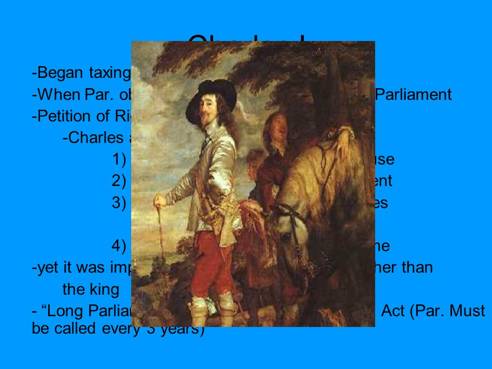 English Civil War (1642-1649) -Charles I wanted both his kingdoms (England and Scotland which he inherited through his grandmother, Mary Queen of Scots) to follow one religion.