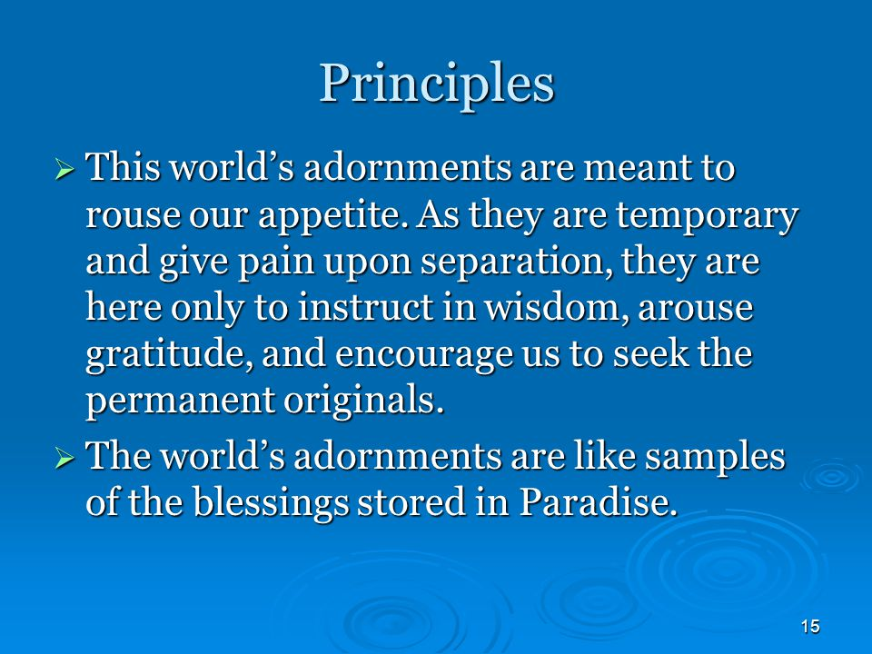 15 Principles  This world's adornments are meant to rouse our appetite.