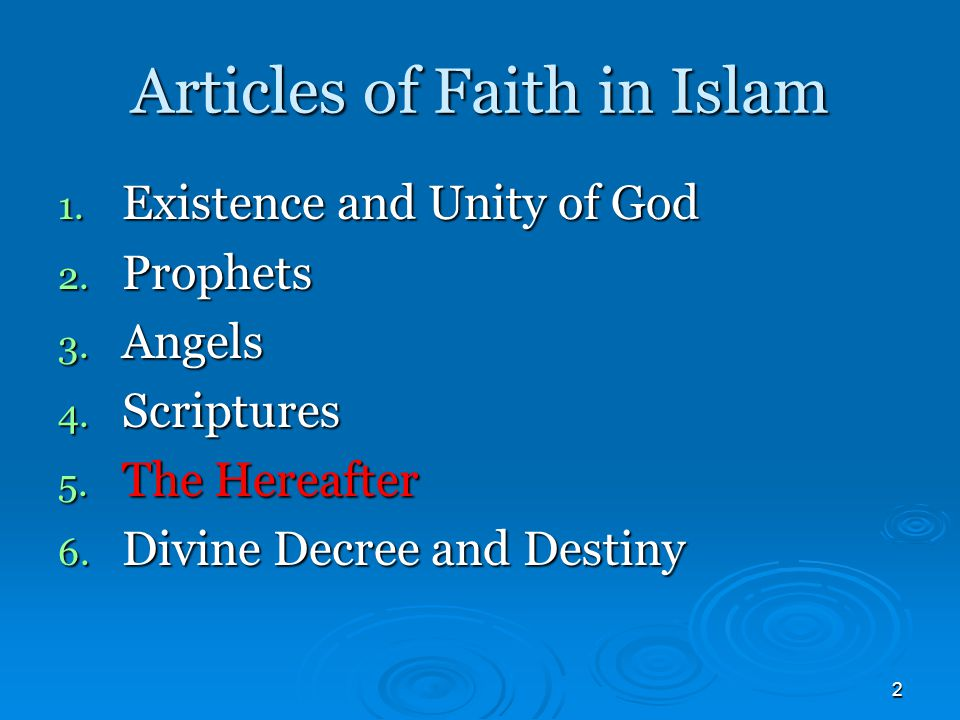 2 Articles of Faith in Islam 1. Existence and Unity of God 2.
