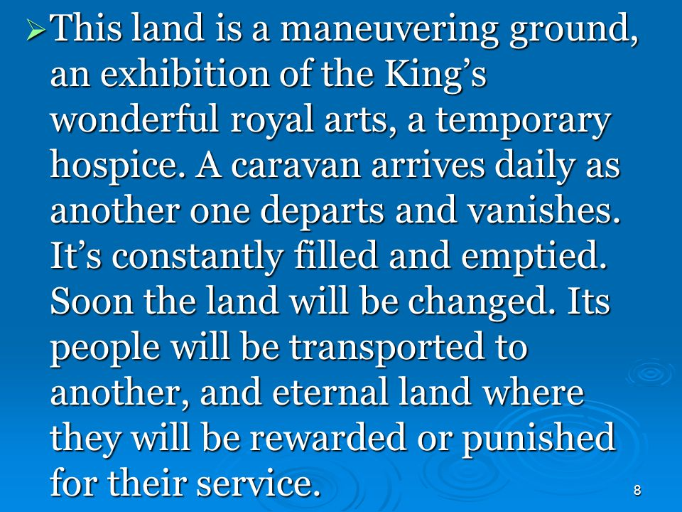 8  This land is a maneuvering ground, an exhibition of the King's wonderful royal arts, a temporary hospice.