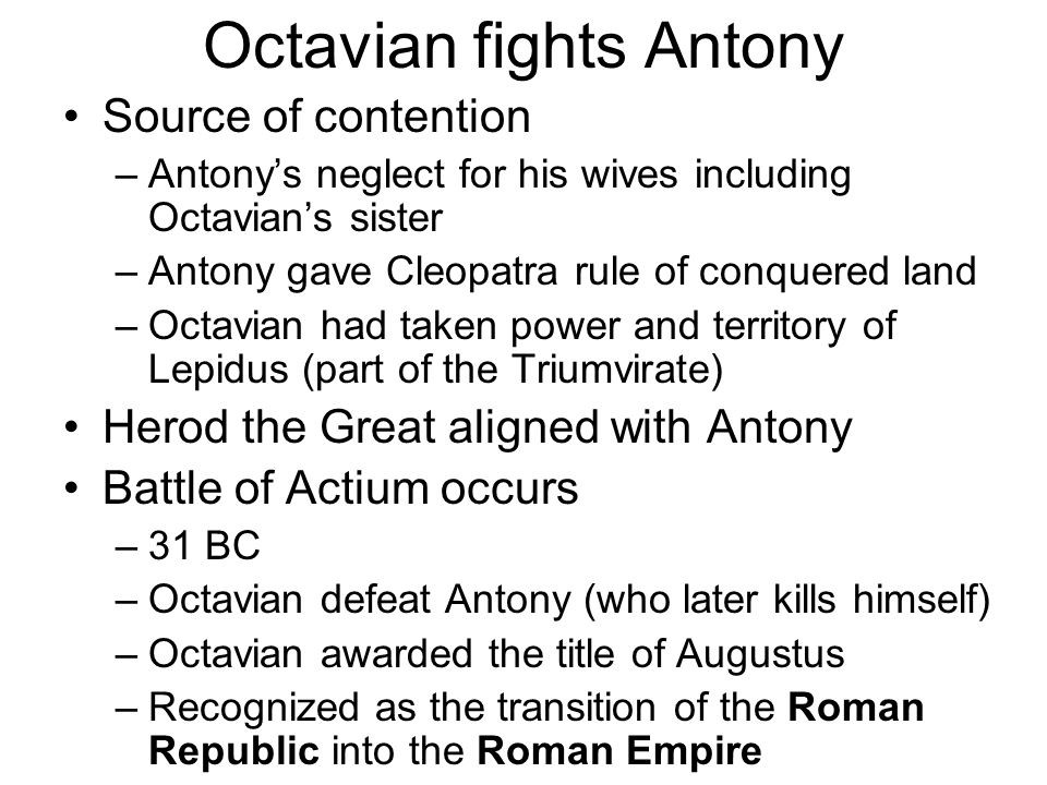 Octavian fights Antony Source of contention –Antony's neglect for his wives including Octavian's sister –Antony gave Cleopatra rule of conquered land