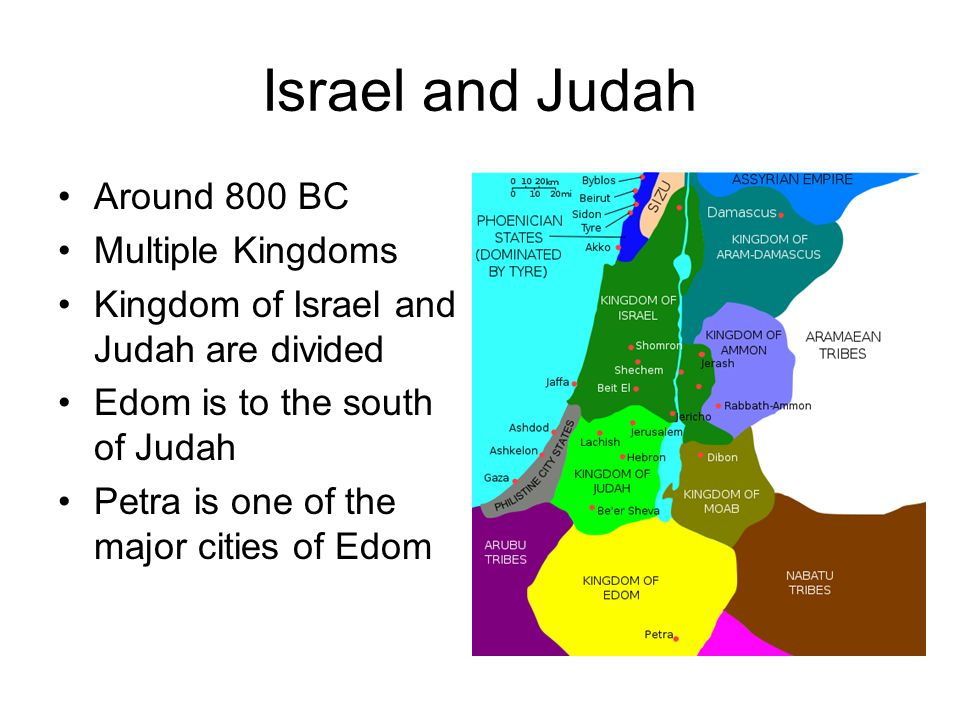 Israel and Judah Around 800 BC Multiple Kingdoms Kingdom of Israel and Judah are divided Edom is to the south of Judah Petra is one of the major cities of Edom
