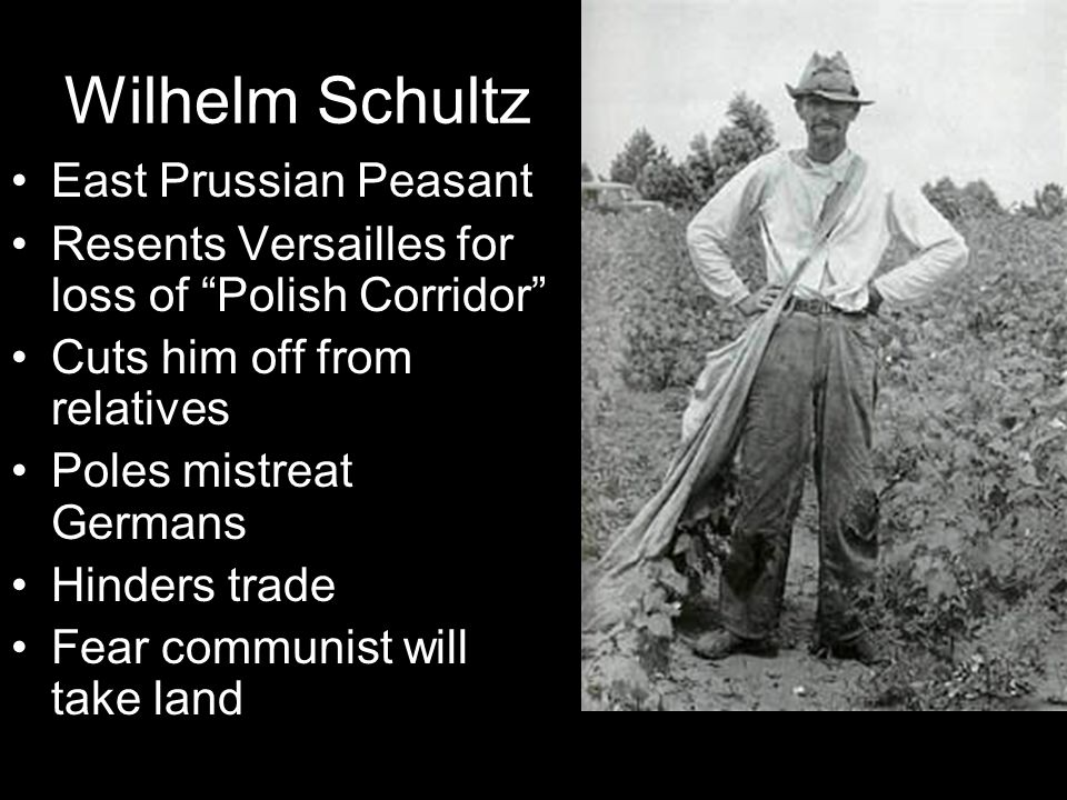 """Wilhelm Schultz East Prussian Peasant Resents Versailles for loss of """"Polish Corridor"""" Cuts him off from relatives Poles mistreat Germans Hinders trad"""