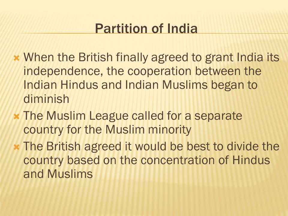  When the British finally agreed to grant India its independence, the cooperation between the Indian Hindus and Indian Muslims began to diminish  Th