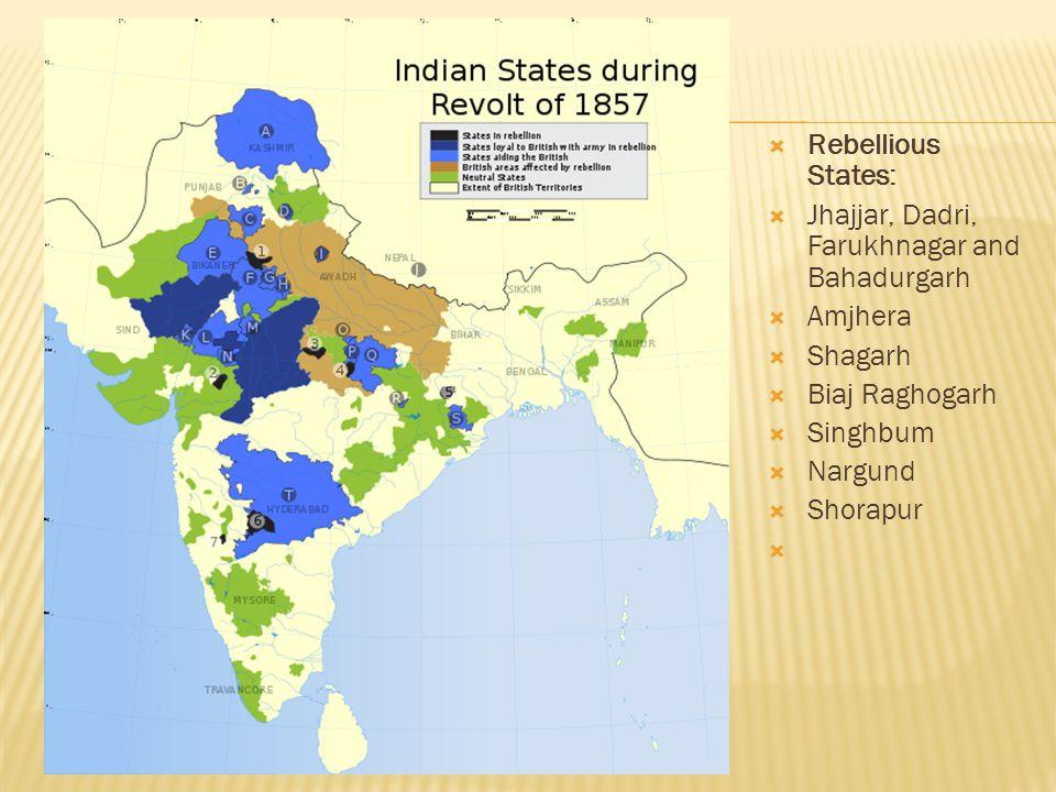  Rebellious States:  Jhajjar, Dadri, Farukhnagar and Bahadurgarh  Amjhera  Shagarh  Biaj Raghogarh  Singhbum  Nargund  Shorapur