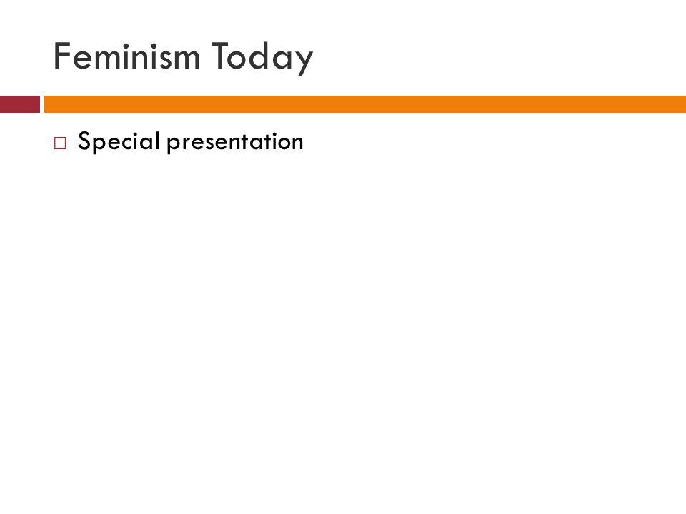 Feminism Today  Special presentation