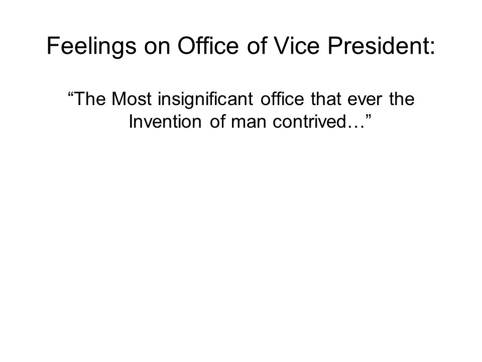 Feelings on Office of Vice President: The Most insignificant office that ever the Invention of man contrived…