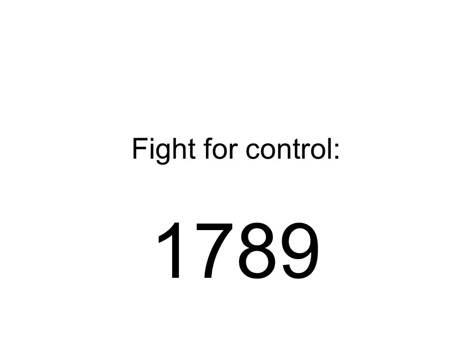 Fight for control: 1789