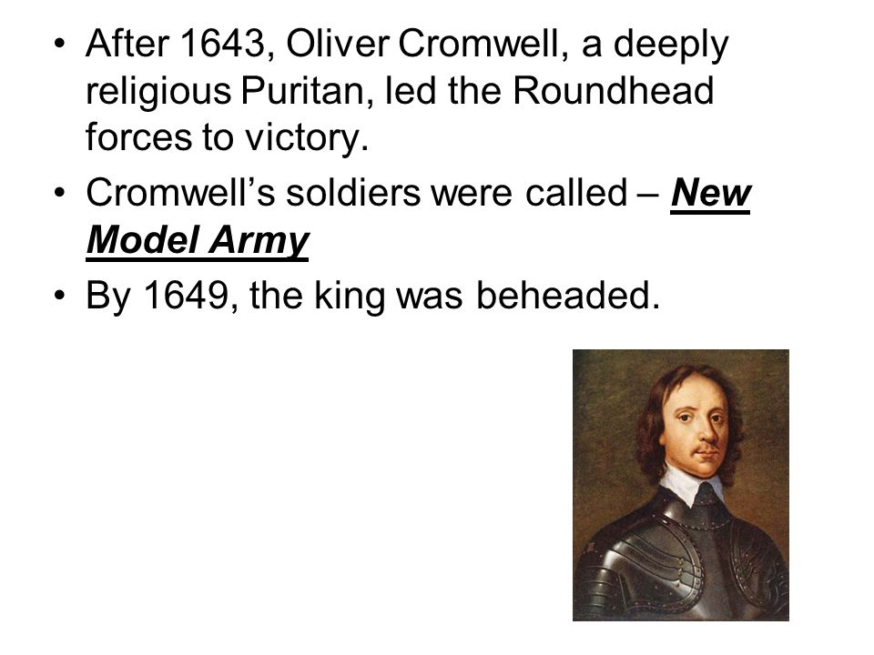 After 1643, Oliver Cromwell, a deeply religious Puritan, led the Roundhead forces to victory.
