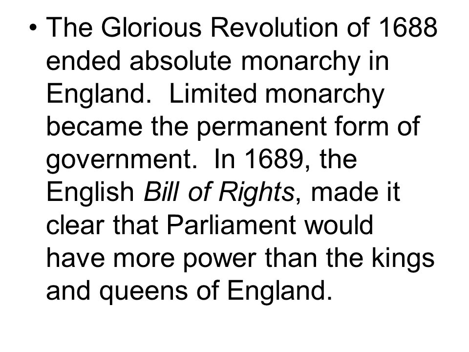 The Glorious Revolution of 1688 ended absolute monarchy in England.