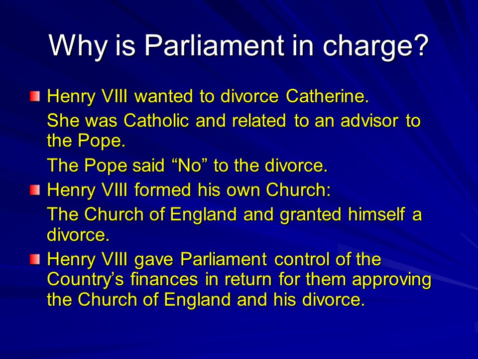 Why is Parliament in charge.Henry VIII wanted to divorce Catherine.