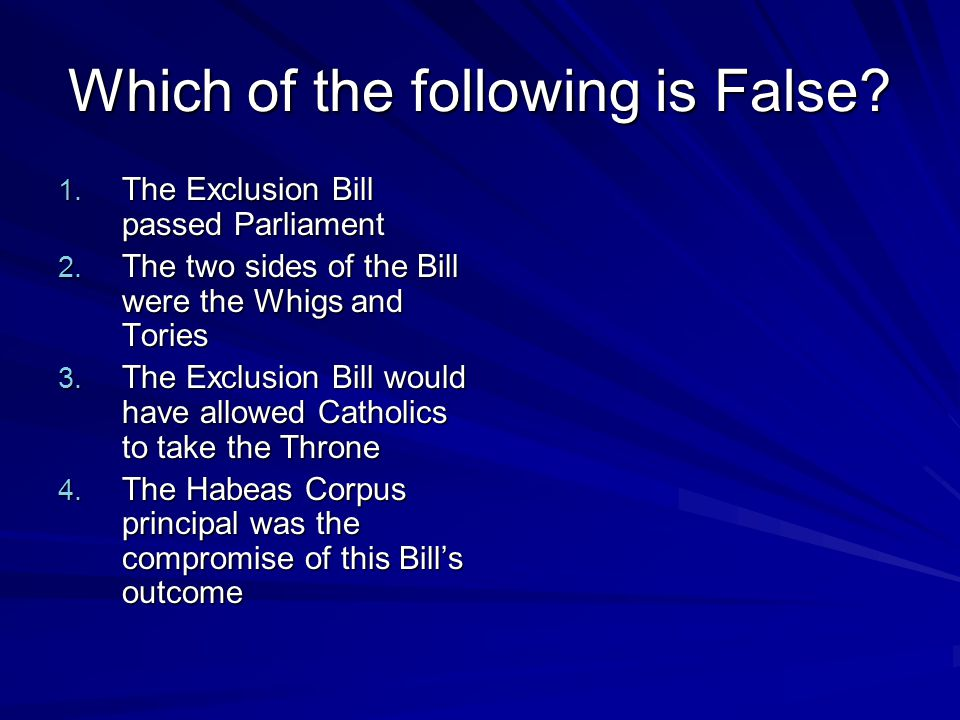 Which of the following is False. 1. The Exclusion Bill passed Parliament 2.