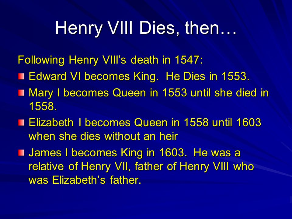 Henry VIII Dies, then… Following Henry VIII's death in 1547: Edward VI becomes King.