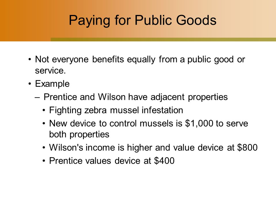 Paying for Public Goods Not everyone benefits equally from a public good or service.
