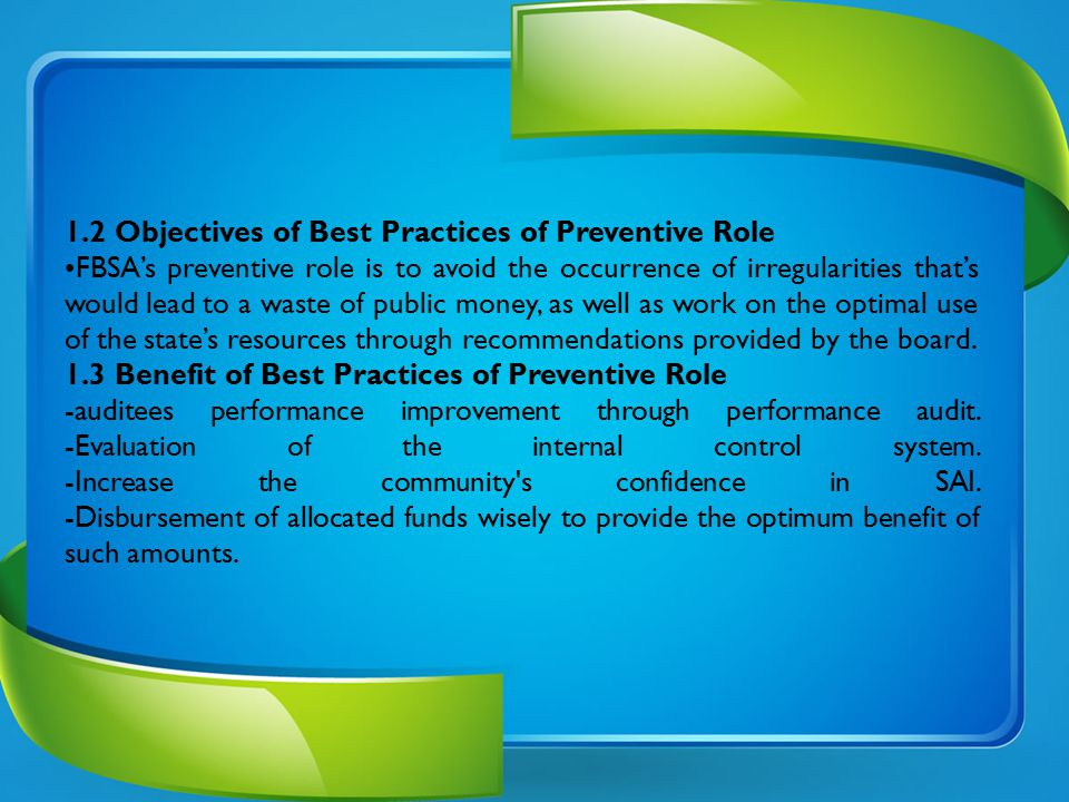 1.2 Objectives of Best Practices of Preventive Role FBSA's preventive role is to avoid the occurrence of irregularities that's would lead to a waste o
