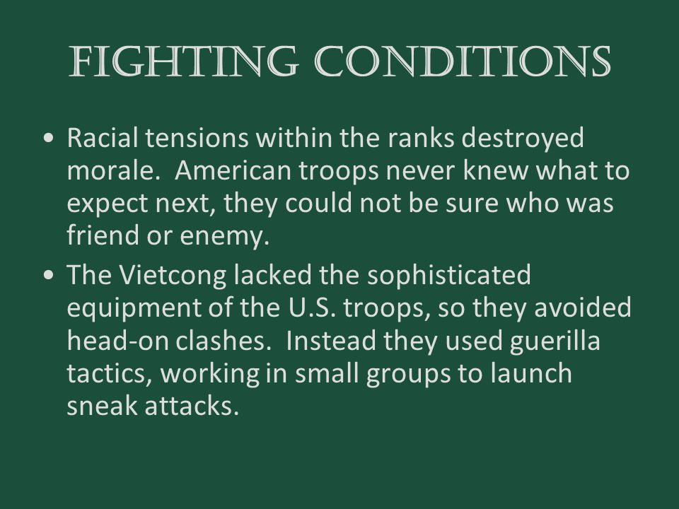 FIGHTING CONDITIONS Racial tensions within the ranks destroyed morale. American troops never knew what to expect next, they could not be sure who was