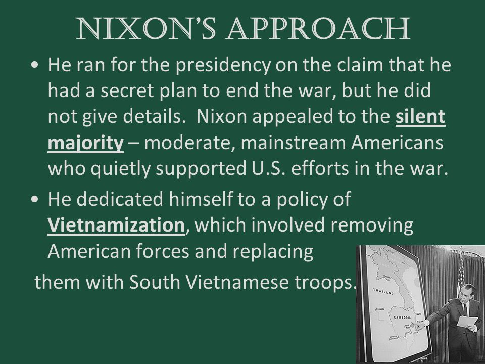Nixon's approach He ran for the presidency on the claim that he had a secret plan to end the war, but he did not give details. Nixon appealed to the s