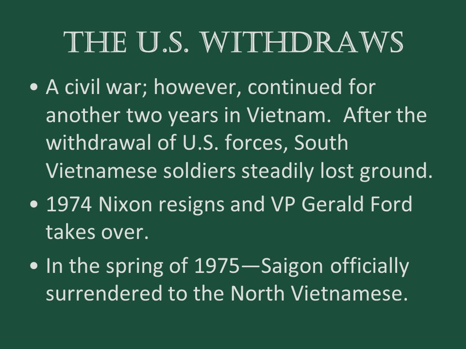 the u.S. withdraws A civil war; however, continued for another two years in Vietnam. After the withdrawal of U.S. forces, South Vietnamese soldiers st