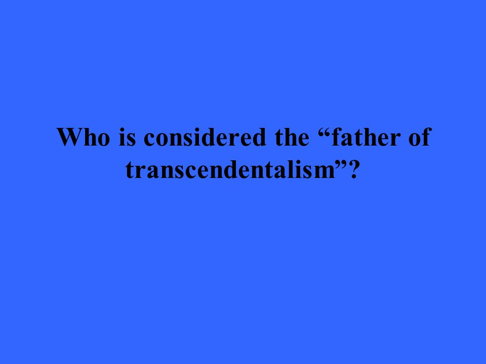 Who is considered the father of transcendentalism ?