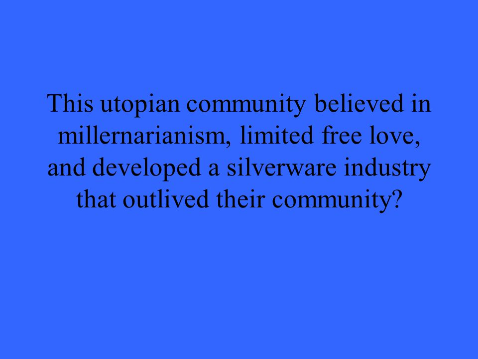 This utopian community believed in millernarianism, limited free love, and developed a silverware industry that outlived their community?