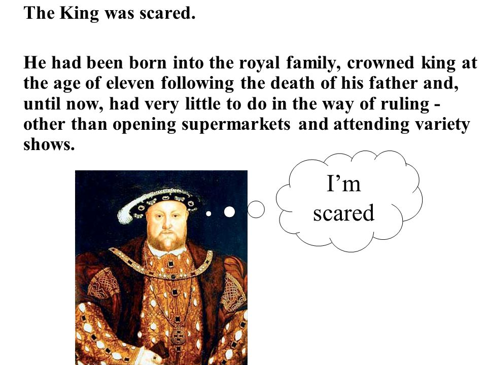 The King was scared.