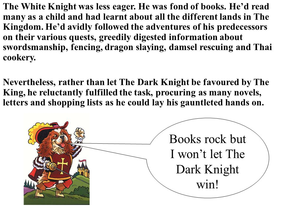 The White Knight was less eager. He was fond of books.
