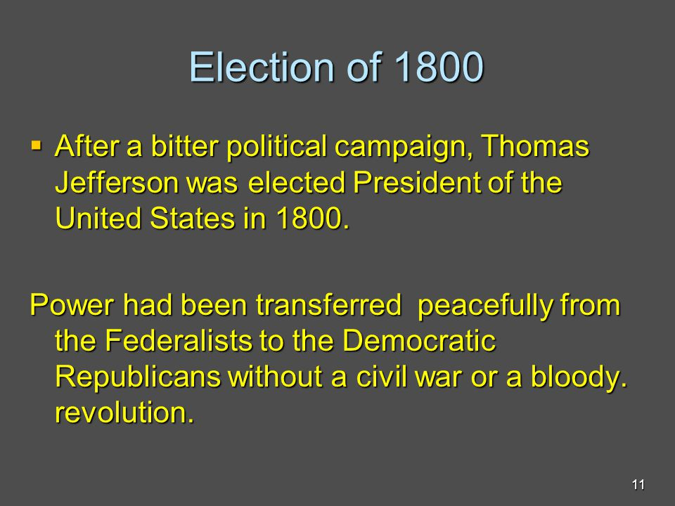 Election of 1800  After a bitter political campaign, Thomas Jefferson was elected President of the United States in 1800.