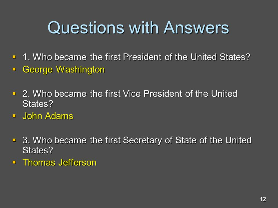 Questions with Answers  1.Who became the first President of the United States.
