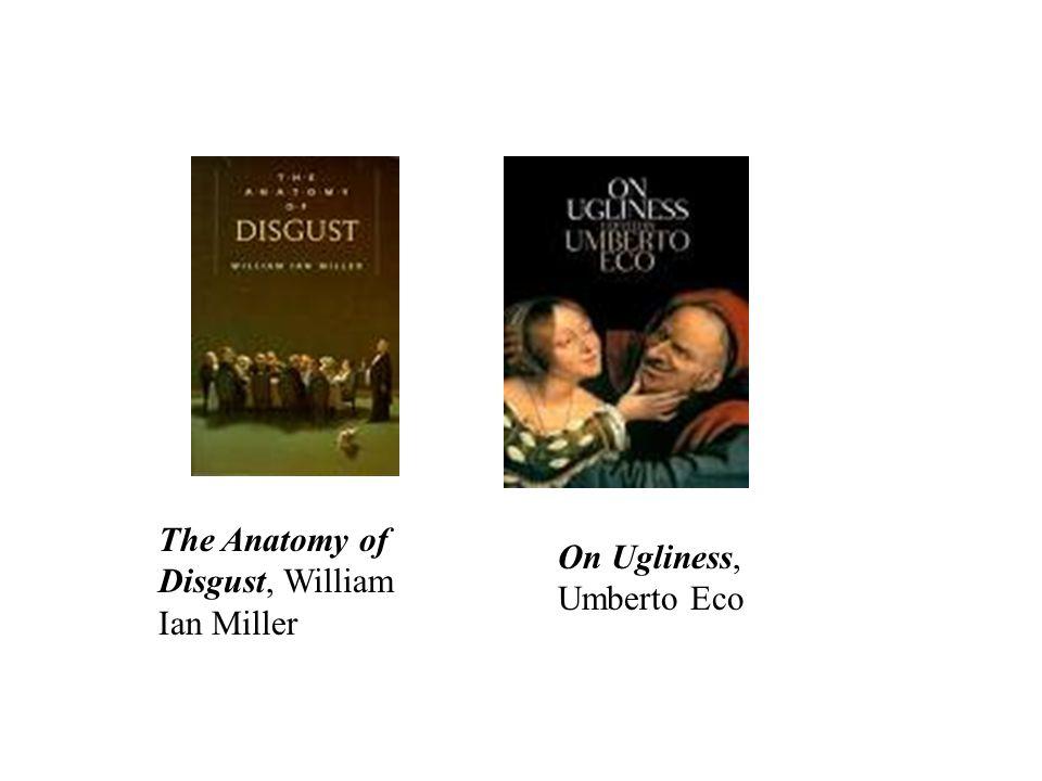 The Anatomy of Disgust, William Ian Miller On Ugliness, Umberto Eco