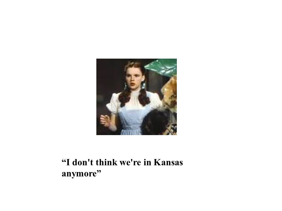 I don t think we re in Kansas anymore