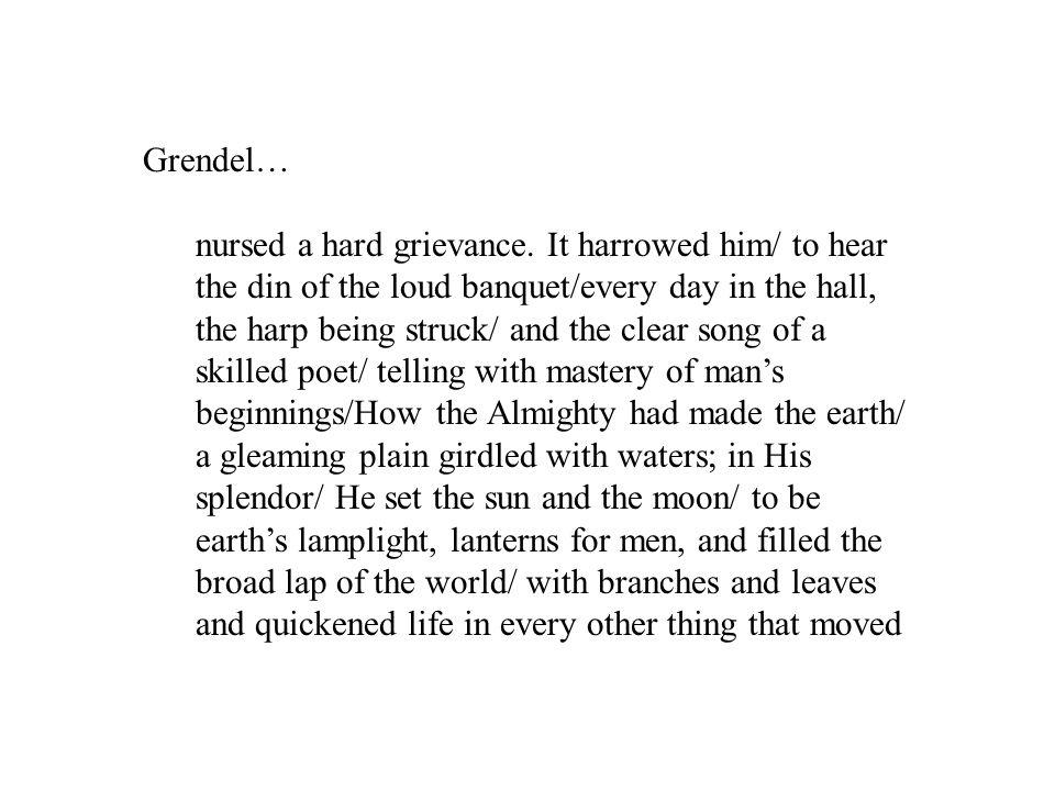 Grendel… nursed a hard grievance.