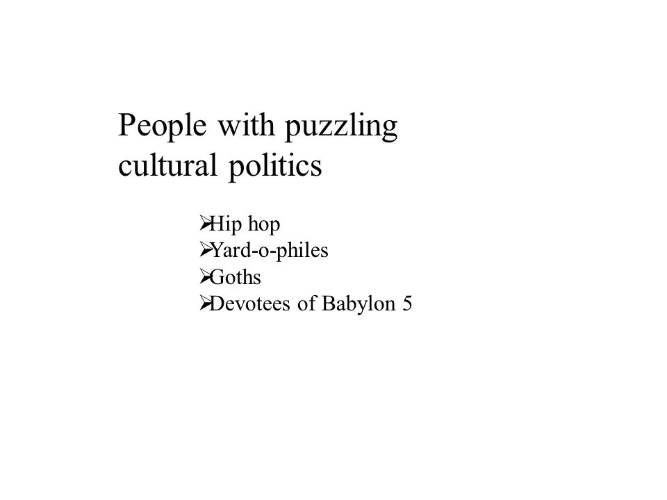  Hip hop  Yard-o-philes  Goths  Devotees of Babylon 5 People with puzzling cultural politics