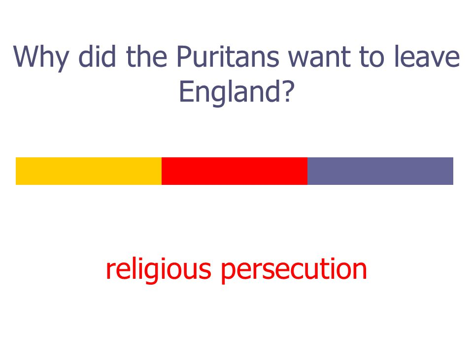 Why did the Puritans want to leave England? religious persecution