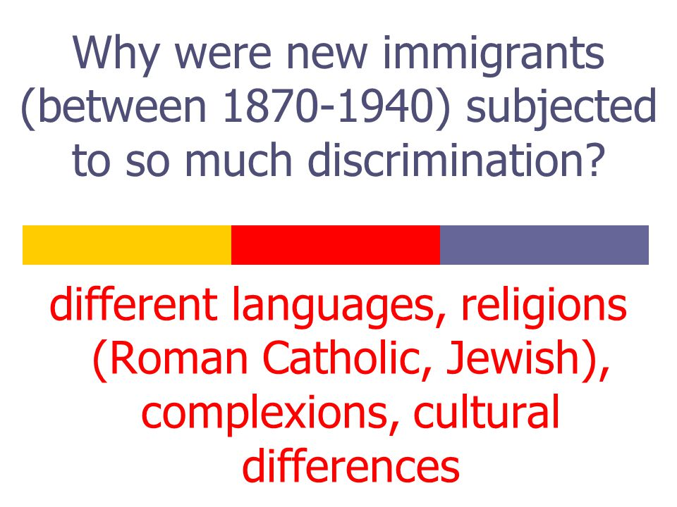 Why were new immigrants (between 1870-1940) subjected to so much discrimination.